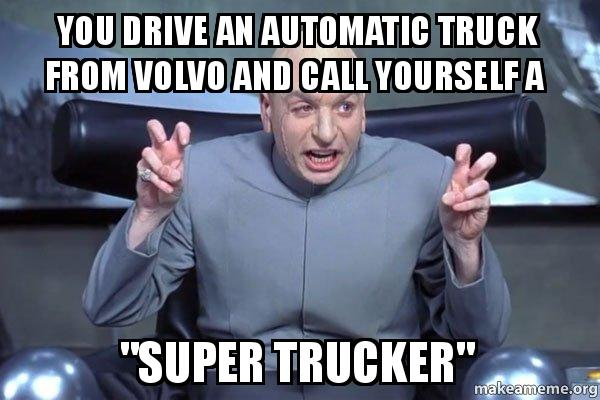you drive an o17fbo you drive an automatic truck from volvo and call yourself a &quot