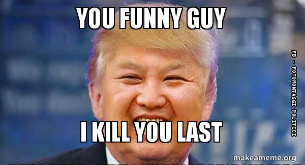 You Funny Guy Meme : You funny guy i kill you last make a meme