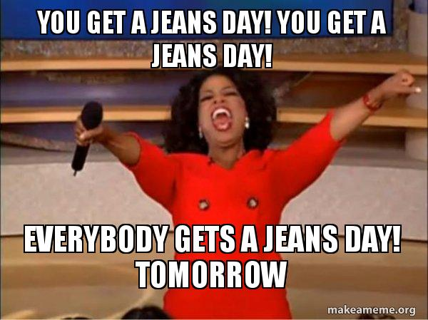 Make Your Own Car >> You get a jeans day! You get a jeans day! Everybody gets a jeans day! tomorrow - Oprah Winfrey ...