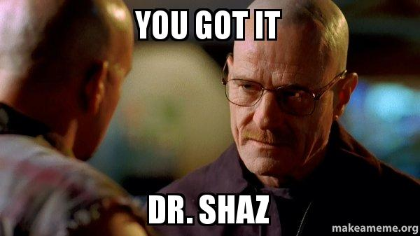 you got it dr shaz breaking bad make a meme