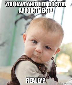 you have another doctor appointment really skeptical baby make