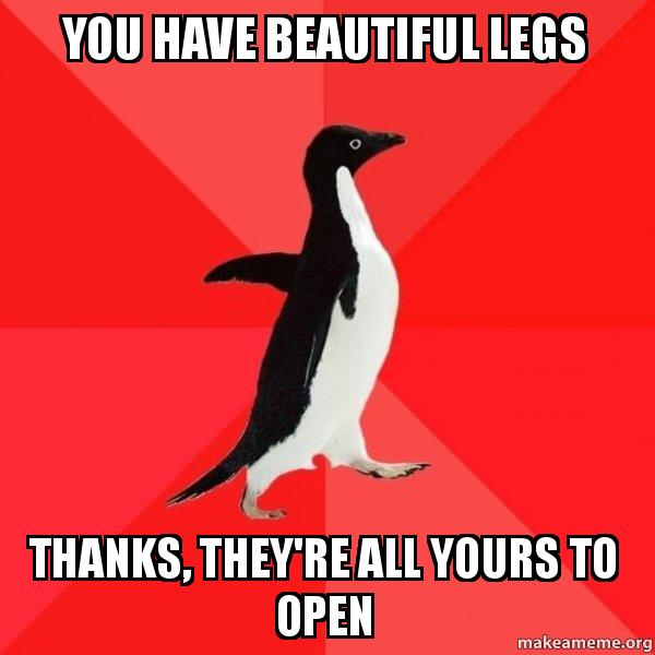 You have beautiful legs