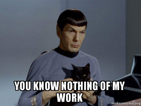 you know nothing nwc8ld you know nothing of my work spock and cat meme make a meme