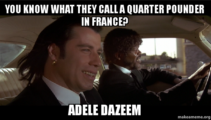 You know what they call a quarter pounder in france adele dazeem