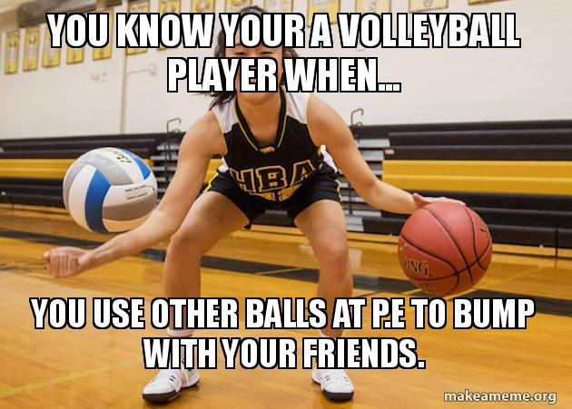You Know Your A Volleyball Player When You Use Other Balls At