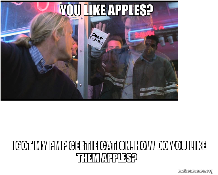 You Like Apples I Got My Pmp Certification How Do You Like Them