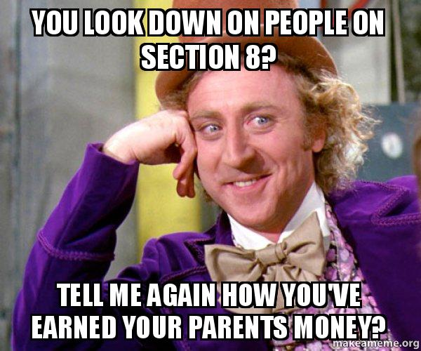 you look down 5owyea you look down on people on section 8? tell me again how you've