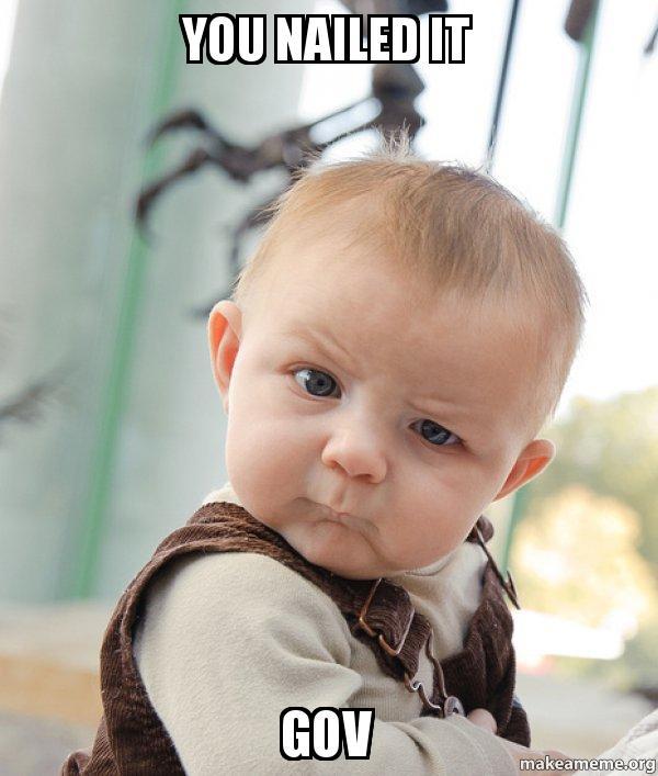 you nailed it gov - Skeptical Baby | Make a Meme