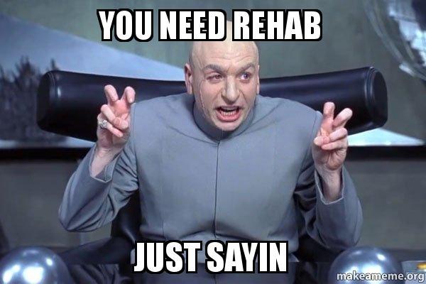 you need rehab dzuan0 you need rehab just sayin dr evil austin powers make a meme