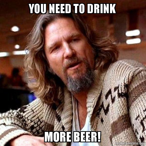 you need to eqgw6h you need to drink more beer! big lebowski make a meme