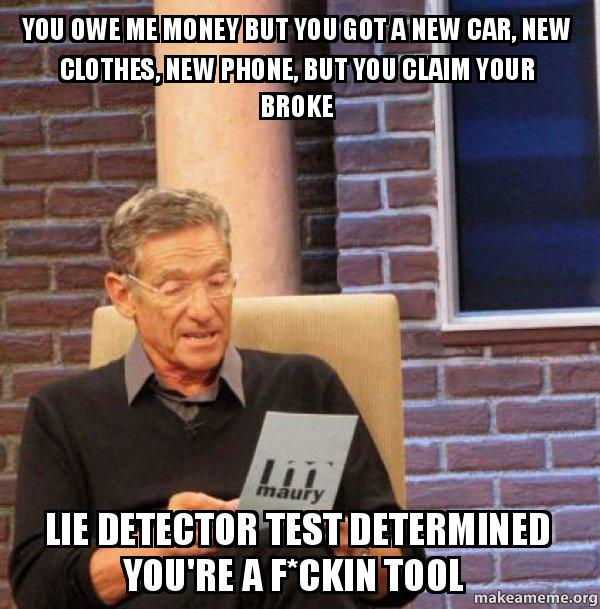 lie detector test you owe me money but you got a new car new clothes
