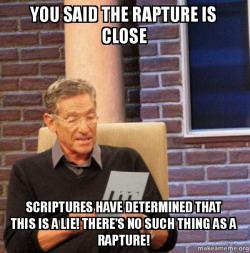 you said the vfw9tg you said the rapture is close scriptures have determined that this,Rapture Meme