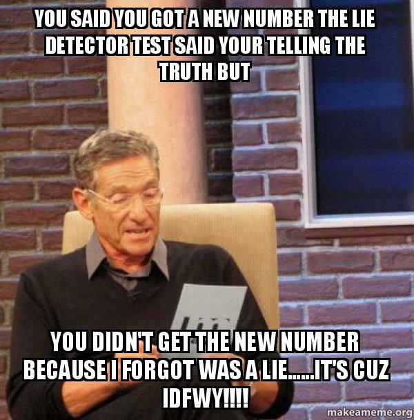 you said you th1q9y you said you got a new number the lie detector test said your