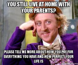 You Still Live At Home With Your Parents Please Tell Me More About