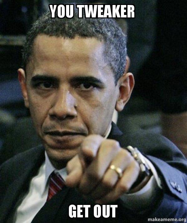 you tweaker get you tweaker get out angry obama make a meme