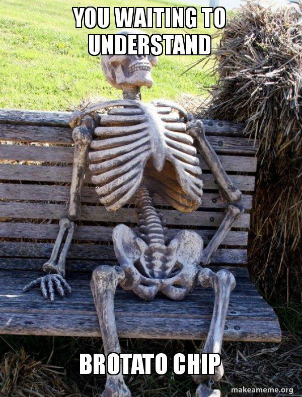 You Waiting To Understand Brotato Chip Waiting Skeleton Brotato