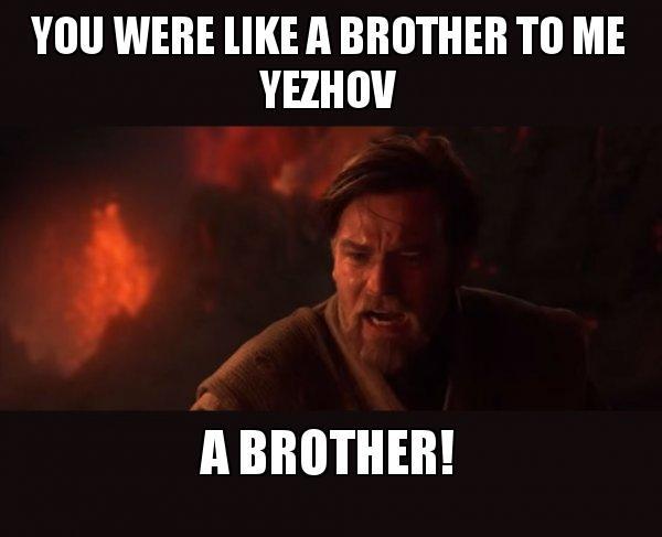 You Were Like A Brother To Me Yezhov A Brother Obi Wan Kenobi