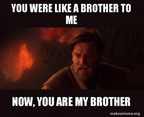 You Were Like A Brother To Me Now You Are My Brother Obi Wan