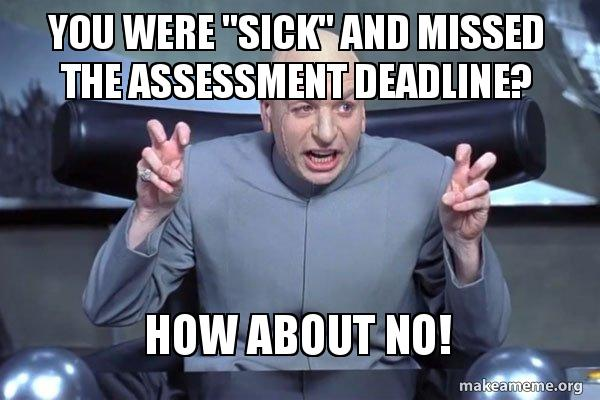 You Were Sick And Missed The Assessment Deadline How About No