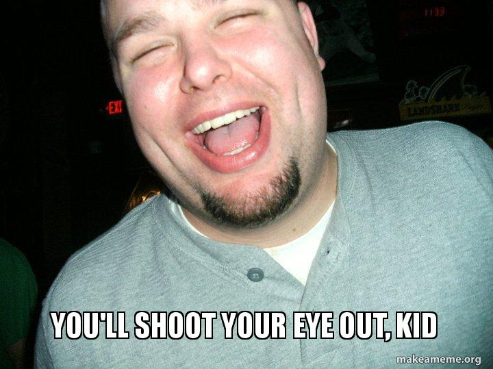 You'll Shoot Your Eye Out, Kid -