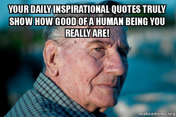 your daily inspirational quotes truly show how good of a