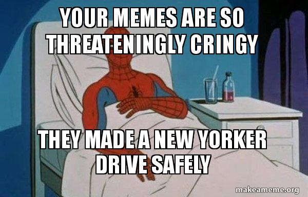 your memes are po6yky your memes are so threateningly cringy they made a new yorker
