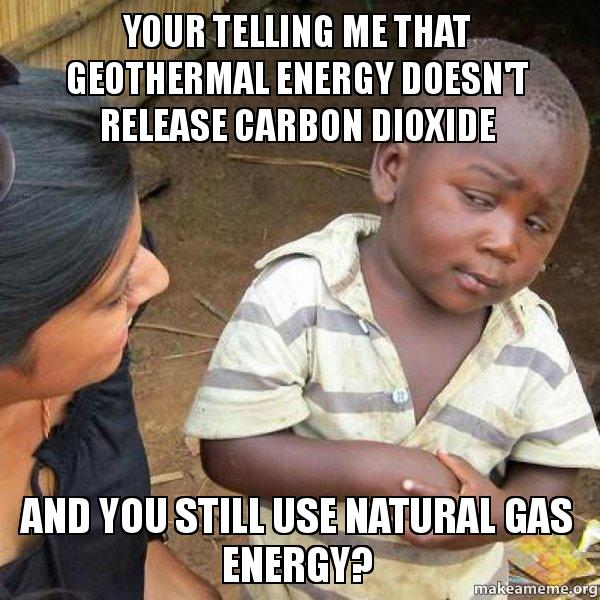 Your telling me that geothermal energy doesn't release carbon dioxide ...