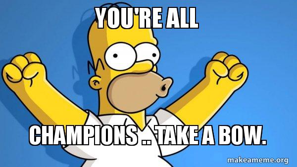 YOU'Re ALL CHAMPIONS .. take a bow. - Happy Homer | Make a Meme