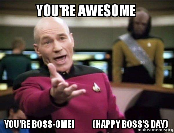 youre awesome youre 3isdhd you're awesome you're boss ome! (happy boss's day) annoyed picard