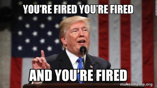 https://media.makeameme.org/created/youre-fired-youre-9e059135da.jpg
