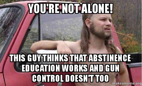 You're not alone! This guy thinks that abstinence ...
