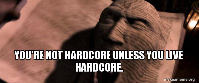Re unless hardcore live not hardcore You you