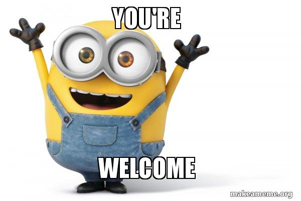 Hilarious You Re Welcome Memes : You re welcome happy minion make a meme