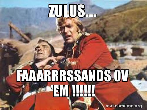 ZULUS.... Faaarrrssands ov 'em !!!!!! - cainey | Make a Meme